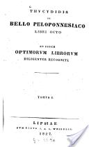 Thucydidis De bello Peloponnesiaco libri octo. Ad fidem optimorum librorum diligenter recogniti. Tomus 1. [-2.]. Tomus 1