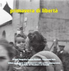 Primavera di libertà : immagini della liberazione di Vercelli, aprile-maggio 1945 / a cura di Piero Ambrosio. Vol. 1