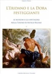 L'Eridano e la Dora festeggianti : le musiche e gli spettacoli nella Torino di antico regime / Alberto Basso. Tomo 2