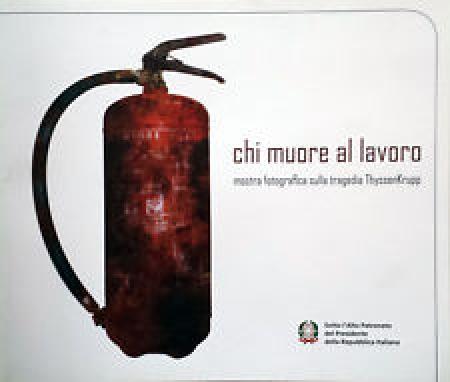 Chi muore al lavoro : mostra fotografica sulla tragedia ThyssenKrupp