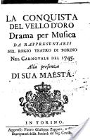 La conquista del vello d'oro, drama per musica da rappresentarsi nel Regio Teatro di Torino nel carnovale del 1745 alla presenza di Sua Maestà
