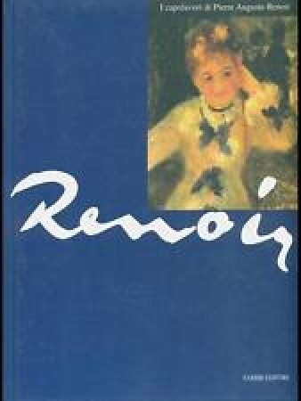 I capolavori di Pierre Auguste Renoir