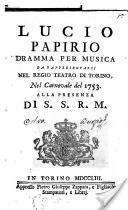 Lucio Papirio dramma per musica da rappresentarsi nel Regio Teatro di Torino, nel Carnovale del 1753. Alla presenza di S.S.R.M