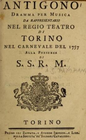 Antigono dramma per musica da rappresentarsi nel Regio Teatro di Torino nel Carnevale del 1757 alla presenza di S.S.R.M