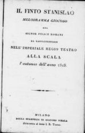 Il finto Stanislao, melodramma giocoso del signor Felice Romani da rappresentarsi nell'Imperiale Regio Teatro alla Scala l'autunno dell'anno 1818