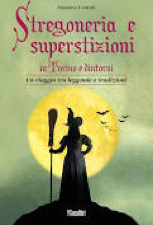 Stregoneria e superstizioni in Torino e dintorni