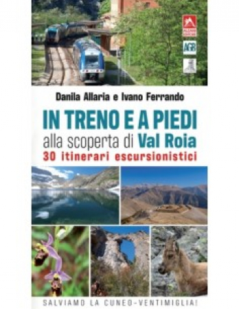 In treno e a piedi alla scoperta di Val Roia: 30 itinerari escursionistici